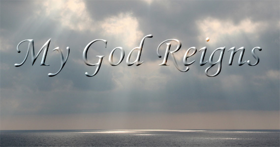 My God Reigns!